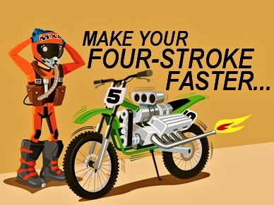 MAKE YOUR FOUR-STROKE FASTER WITH THE JUDICIOUS APPLICATION