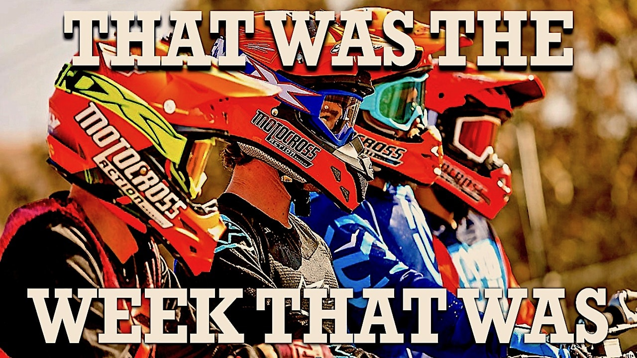 a99b78b963c MOTOCROSS DISPATCH  THAT WAS THE WEEK THAT WAS